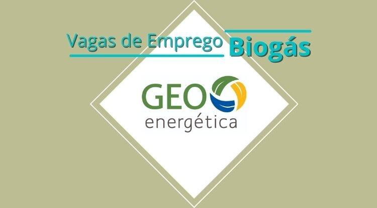 Vagas disponíveis no setor de biogás,  Empresa GEO Energética