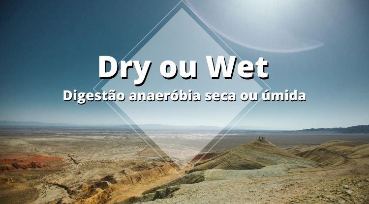 Digestão anaeróbia - rota seca ou rota úmida