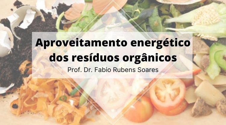 Produção de biogás a partir do aproveitamento energético dos resíduos orgânicos